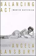 Balancing Act - The Authorized Biography of Angela Lansbury - Written by Martin Gottfried